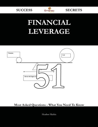Financial Leverage 51 Success Secrets - 51 Most Asked Questions On Financial Leverage - What You Need To Know  by  Heather Mathis