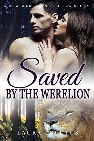 Saved the Werelion (BBW WERELION ALPHA PACK SHIFTER PREGNANCY PARANORMAL EROTIC ROMANCE) by Laura Locutus