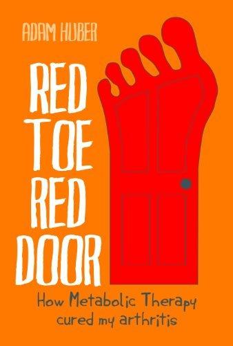 Red Toe Red Door - How Metabolic Therapy cured my arthritis Adam Huber