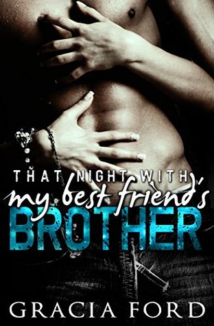 That Night With My Best Friends Brother  by  Gracia Ford