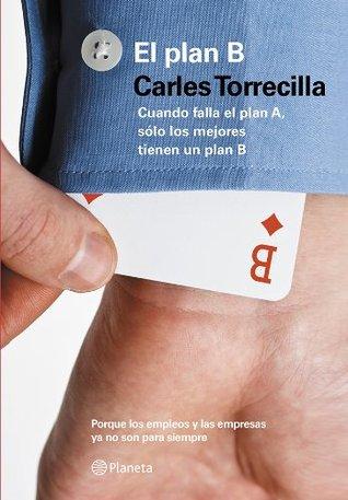 El plan B: Cuando falla el plan A, sólo los mejores tienen un plan B Carles Torrecilla