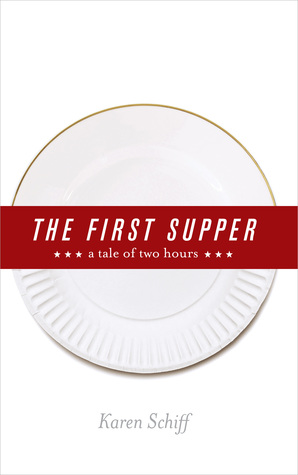 The First Supper: A Tale of Two Hours Karen Schiff