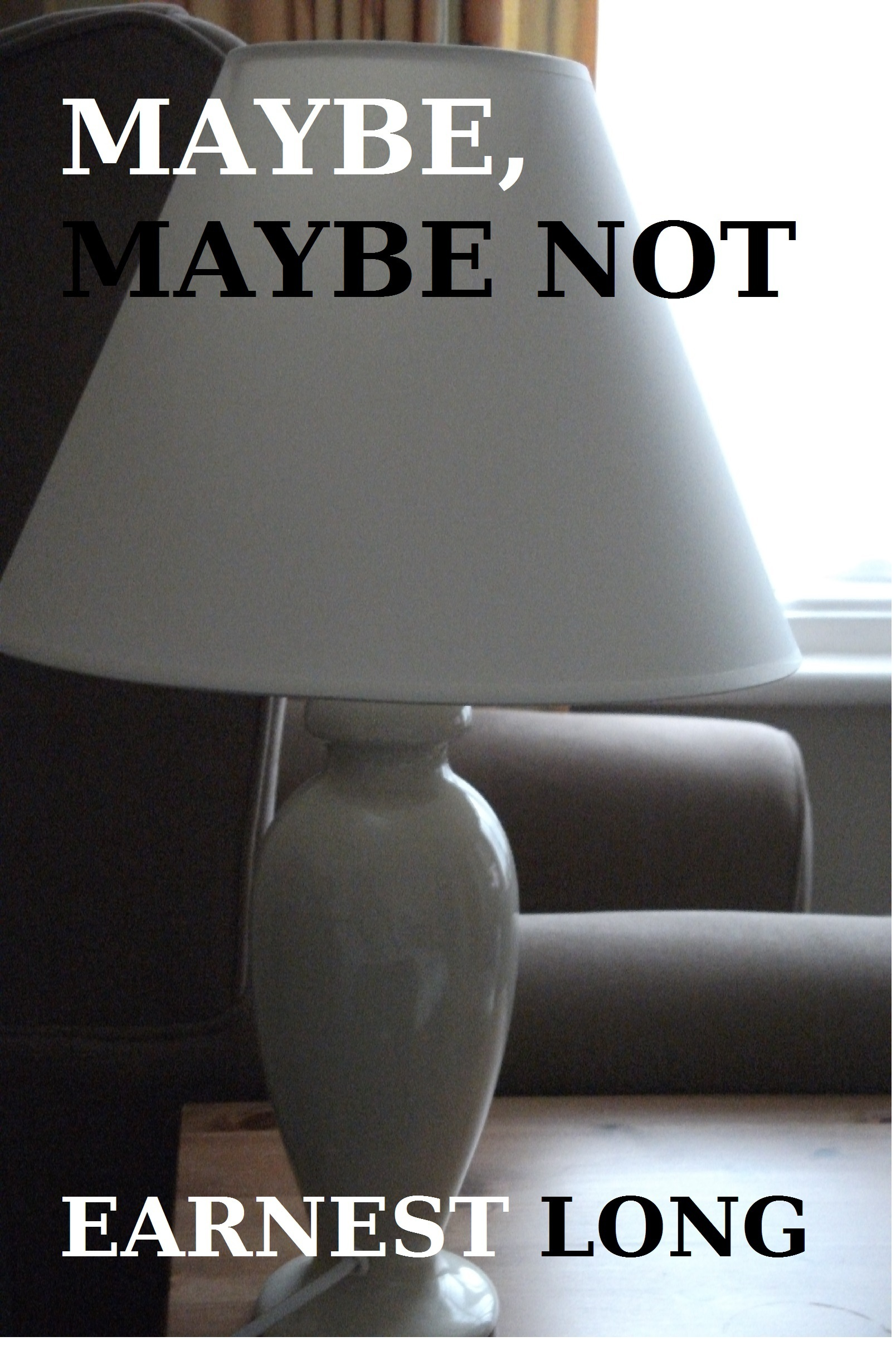 Maybe, Maybe Not  by  Earnest Long