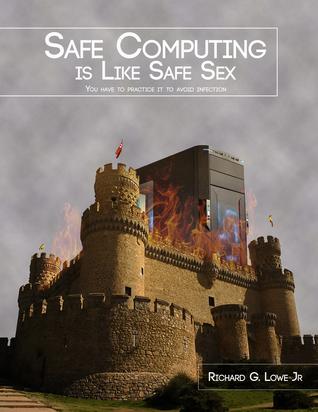 Safe Computing is Like Safe Sex  by  Richard G. Lowe Jr.