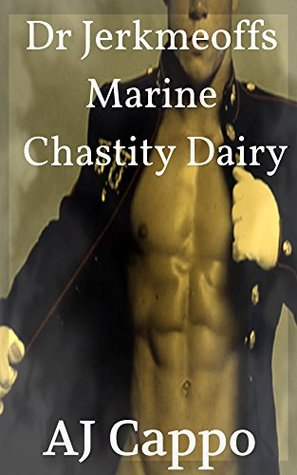 Doctor Jerkmeoffs Marine Chastity Dairy  by  A.J. Cappo