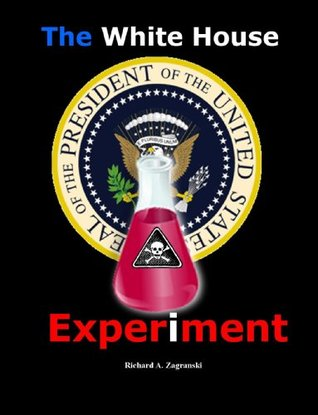 The White House Experiment  by  Richard A. Zagranski