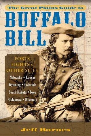 The Great Plains Guide to Buffalo Bill: Forts, Fights & Other Sites  by  Jeff Barnes