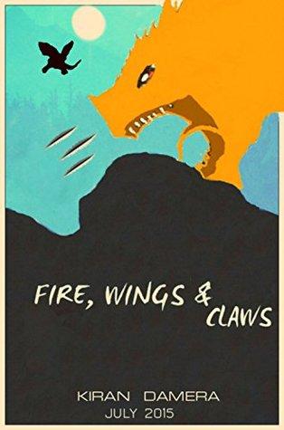 Fire,Wings & Claws KIRAN DAMERA