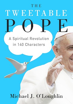 The Tweetable Pope: A Spiritual Revolution in 140 Characters  by  Michael OLoughlin