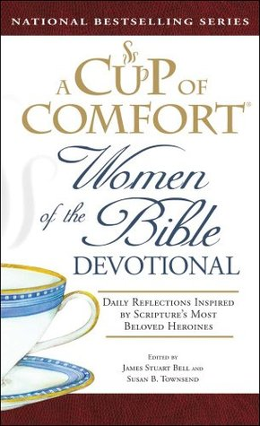 Women of the Bible Devotional: Daily Reflections Inspired  by  Scriptures Most Beloved Heroines by James Stuart Bell Jr.