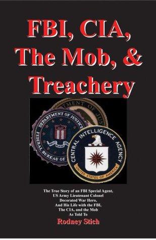 FBI, CIA, the Mob, and Treachery  by  Rodney Stich