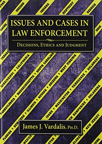 Issues and Cases in Law Enforcement: Decisions, Ethics and Judgment  by  James J. Vardalis