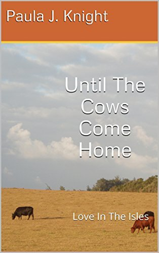 Until The Cows Come Home: Love In The Isles Paula J. Knight
