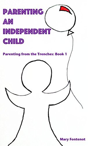 Parenting An Independent Child: Parenting From the Trenches: Book I  by  Mary Fontenot