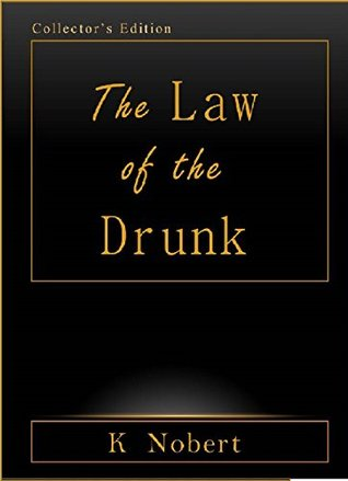 The Law of the Drunk  by  K Nobert