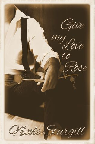 Give My Love to Rose (Outlaws, #1) Nicole Sturgill