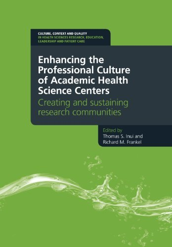 Enhancing the Professional Culture of Academic Health Science Centers: Creating and Sustaining Research Communities Thomas S. Inui