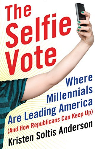 The Selfie Vote: Where Millennials Are Leading America  by  Kristen Soltis Anderson