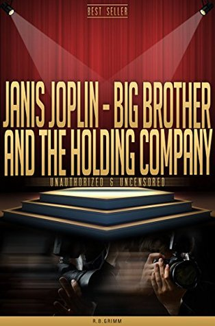 Janis Joplin-Big Brother and The Holding Company Unauthorized & Uncensored  by  R.B. Grimm