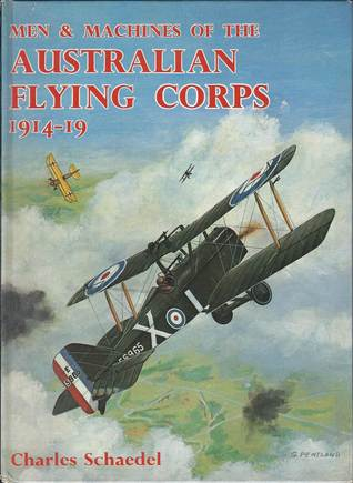 Men & Machines Of The Australian Flying Corps 1914-19  by  Charles Schaedel