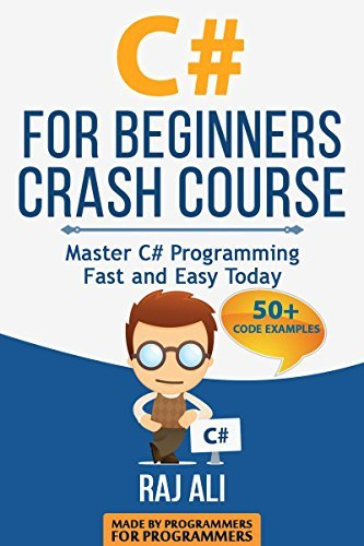 C#: C# For Beginners Crash Course: Master C# Programming Fast and Easy Today (Computer Programming, Programming for Beginners Book 2)  by  Raj Ali
