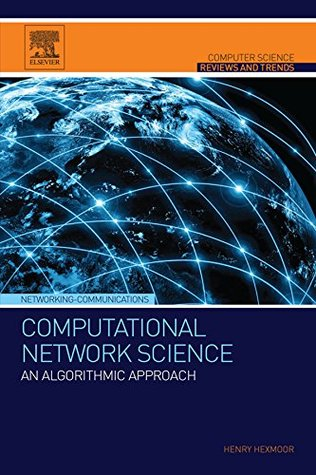Computational Network Science: An Algorithmic Approach  by  Henry Hexmoor