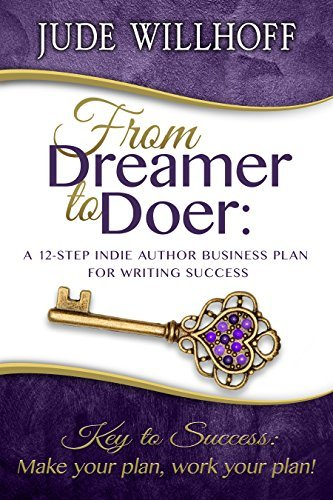 From Dreamer to Doer: A 12-Step Indie Author Business Plan for Writing Success  by  Jude Willhoff