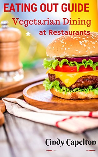 Eating out Guide for Vegetarians: Vegetarian Restaurant Guide, restaurant dining options for vegetarians Cindy Capelton