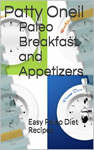Paleo Breakfast and Appetizers: Easy Paleo Diet Recipes  by  Patty Oneil