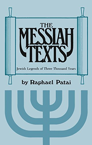 The Messiah Texts: Jewish Legends of Three Thousand Years  by  Raphael Patai