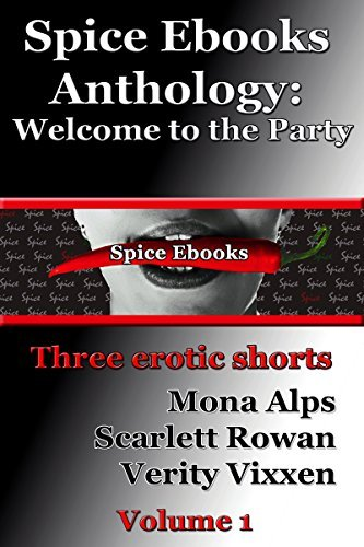 Spice Ebook Anthology: Welcome to the Party (three paranormal erotic shorts): Volume 1 (Spice Ebooks Anthology)  by  Scarlett Rowan