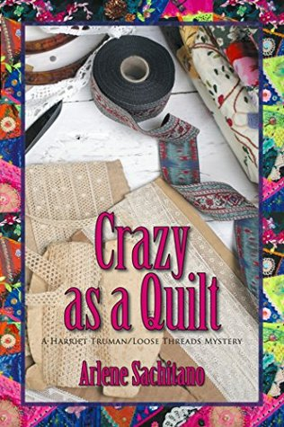 Crazy as a Quilt (A Harriet Turman/Loose Threads Mystery Book 8) Arlene Sachitano