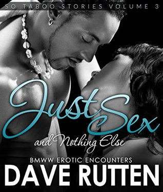 Just Sex And Nothing Else: BMWW Erotic Encounters So Taboo Stories Vol. 3 Dave Rutten