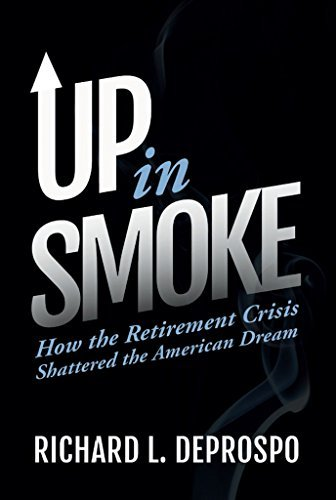Up in Smoke: How the Retirement Crisis Shattered the American Dream  by  Richard L. DeProspo