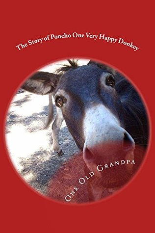 The Story of Poncho One Very Happy Donkey (The One Old Grandpa Series Book 3) One Old Grandpa