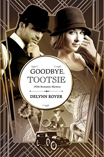 Goodbye, Tootsie: A 1920s Romantic Mystery  by  Delynn Royer
