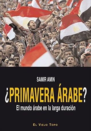 ¿Primavera árabe?. El mundo árabe en la larga duración  by  Samir Amin