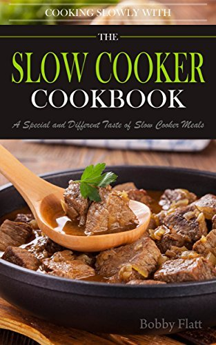 Cook Slowly with The Slow Cooker Cookbook: A Special and Different Taste of Slow Cooker Meals.  by  Bobby Flatt