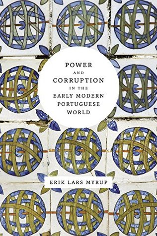 Power and Corruption in the Early Modern Portuguese World Erik Lars Myrup
