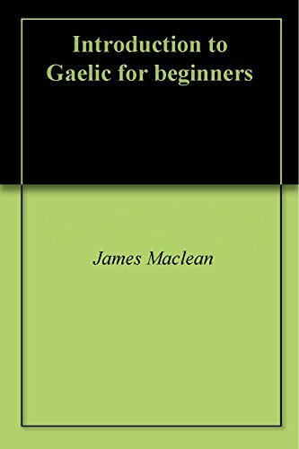 Introduction to Gaelic for beginners  by  James Maclean