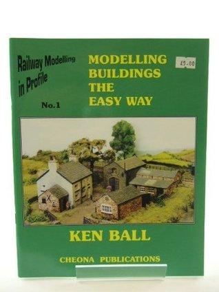 Modelling Buildings The Easy Way: Railway Modelling In Profile No. 1 Ken Ball
