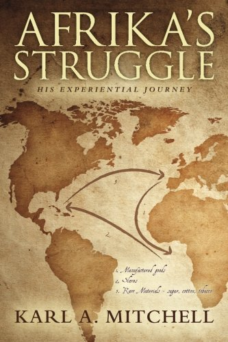 Afrikas Struggle: His Experiential Journey Karl A. Mitchell