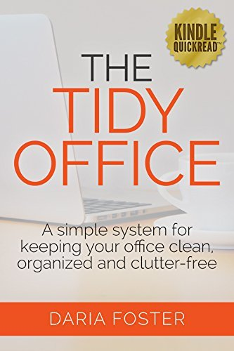 The Tidy Office: A simple system for keeping your office clean, organized and clutter-free  by  Daria Foster