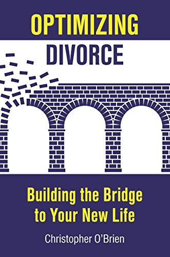 Optimizing Divorce: Building the Bridge to Your New Life  by  Christopher OBrien