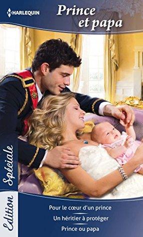 Prince et papa : Pour le coeur dun prince - Un héritier à protéger - Prince ou papa  by  Laura Wright