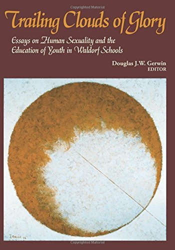 Trailing Clouds of Glory: Essays on Human Sexuality and the Education of Youth in Waldorf Schools Douglas J.W. Gerwin