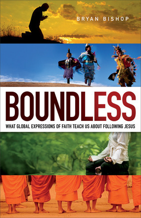 Boundless: What Global Expressions of Faith Teach Us about Following Jesus  by  Bryan  Bishop