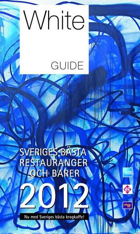 White Gide - Sveriges bästa restauranger och barer 2012  by  Per Styregård