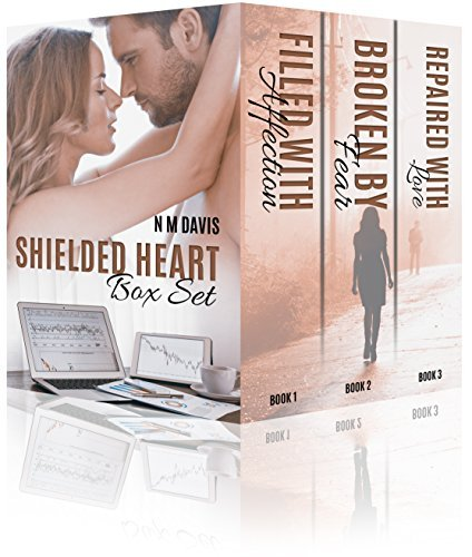 Shielded Heart Series, Filled with Affection, Broken Fear, Repaired with Love by N M Davis