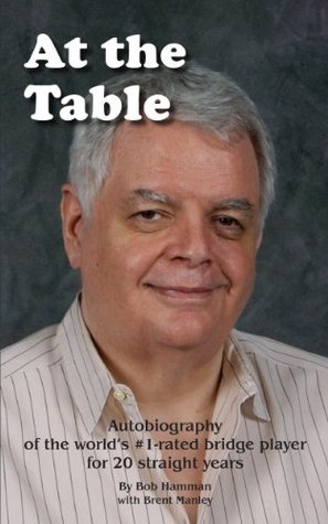 At the Table: Autobiography of the worlds #1-rated bridge player for 20 straight years Bob Hamman